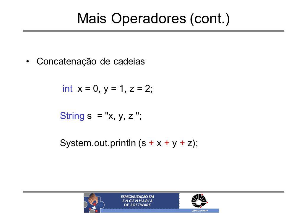 Mais Operadores (cont.) Concatenação de cadeias int x = 0, y = 1, z = 2; String s =