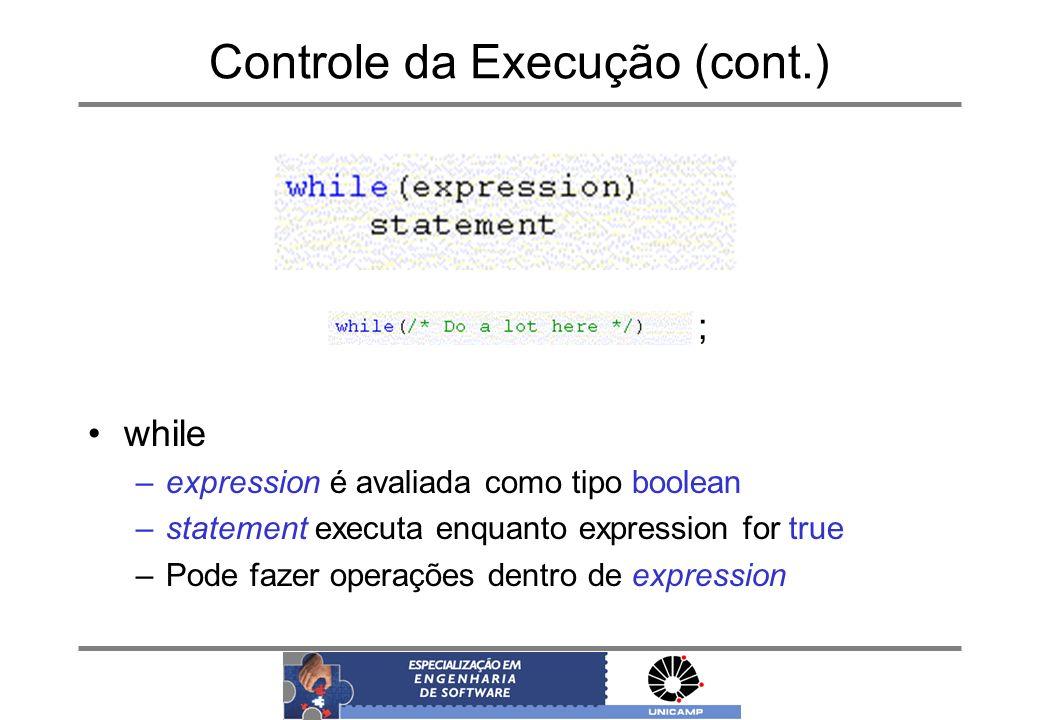Controle da Execução (cont.) ; while –expression é avaliada como tipo boolean –statement executa enquanto expression for true –Pode fazer operações de