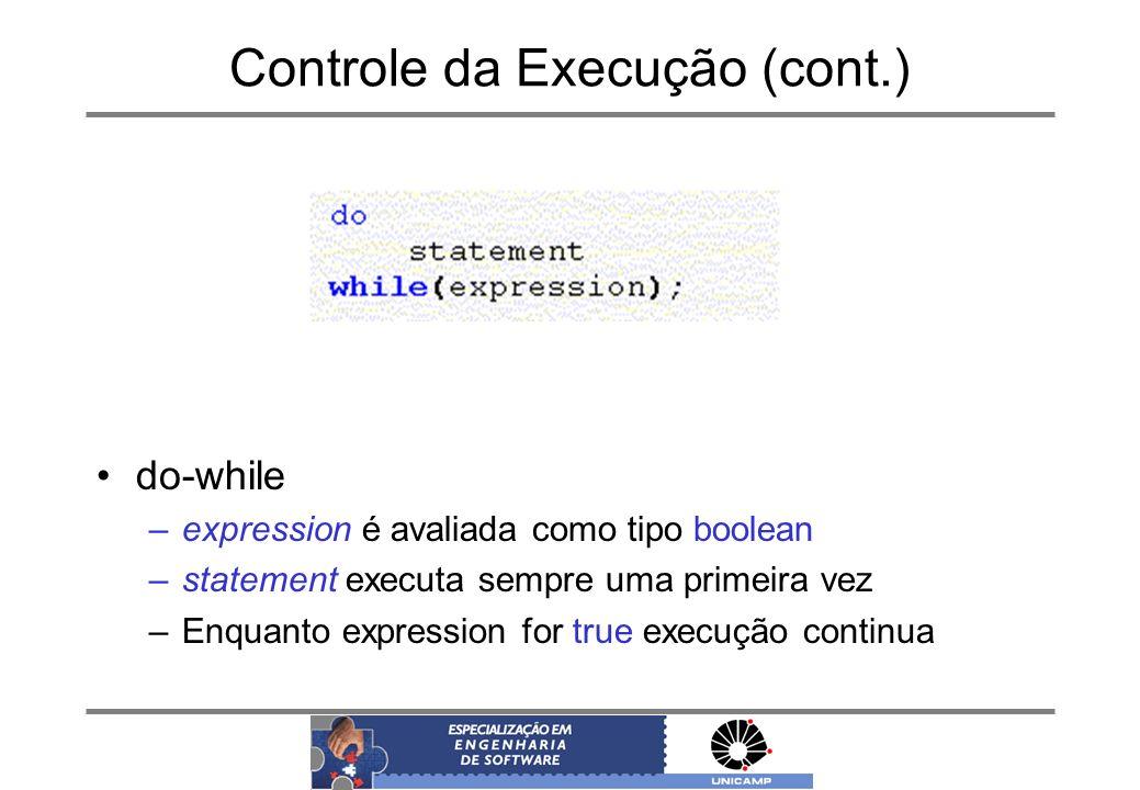 Controle da Execução (cont.) do-while –expression é avaliada como tipo boolean –statement executa sempre uma primeira vez –Enquanto expression for tru
