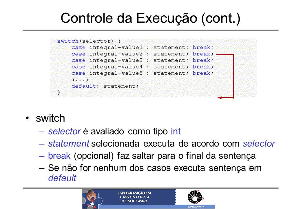 Controle da Execução (cont.) switch –selector é avaliado como tipo int –statement selecionada executa de acordo com selector –break (opcional) faz sal