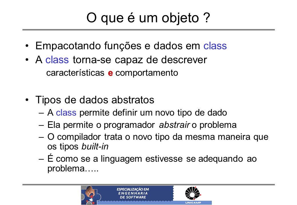 O que é um objeto ? Empacotando funções e dados em class A class torna-se capaz de descrever e características e comportamento Tipos de dados abstrato