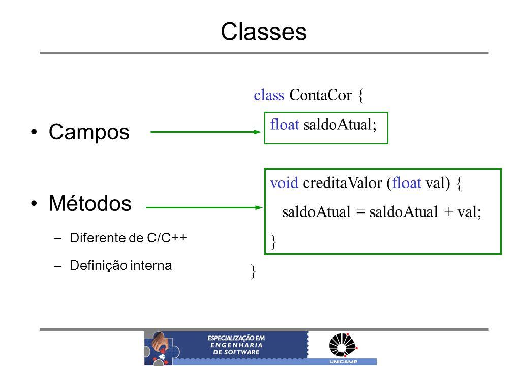 Classes Campos Métodos –Diferente de C/C++ –Definição interna class ContaCor { float saldoAtual; void creditaValor (float val) { saldoAtual = saldoAtu