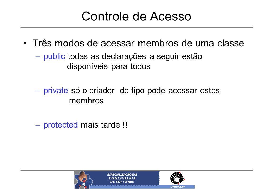 Controle de Acesso Três modos de acessar membros de uma classe –public todas as declarações a seguir estão disponíveis para todos –private só o criado