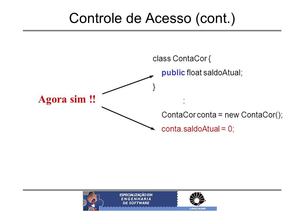 Controle de Acesso (cont.) class ContaCor { public float saldoAtual; } : ContaCor conta = new ContaCor(); conta.saldoAtual = 0; Agora sim !!