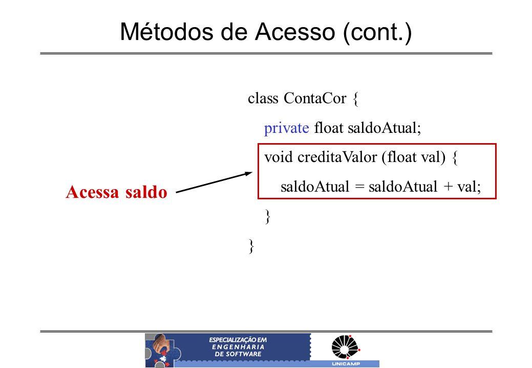 Métodos de Acesso (cont.) class ContaCor { private float saldoAtual; void creditaValor (float val) { saldoAtual = saldoAtual + val; } Acessa saldo