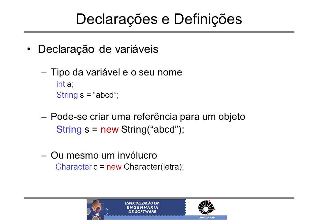 Declarações e Definições Declaração de variáveis –Tipo da variável e o seu nome int a; String s = abcd; –Pode-se criar uma referência para um objeto S