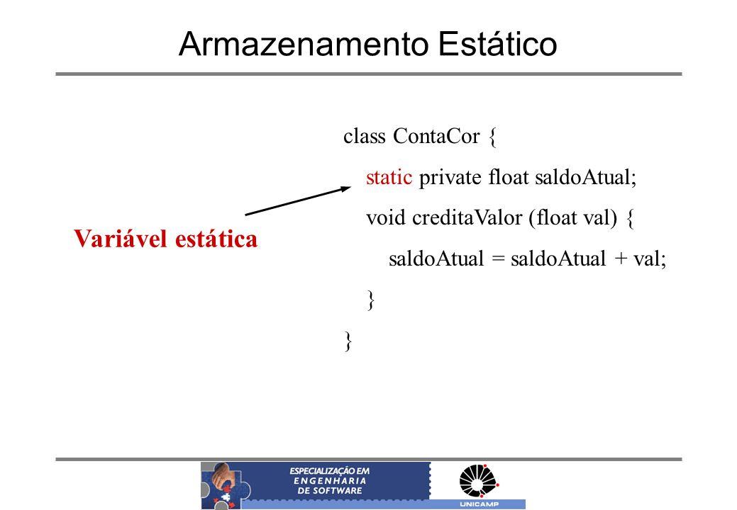 Armazenamento Estático class ContaCor { static private float saldoAtual; void creditaValor (float val) { saldoAtual = saldoAtual + val; } Variável est