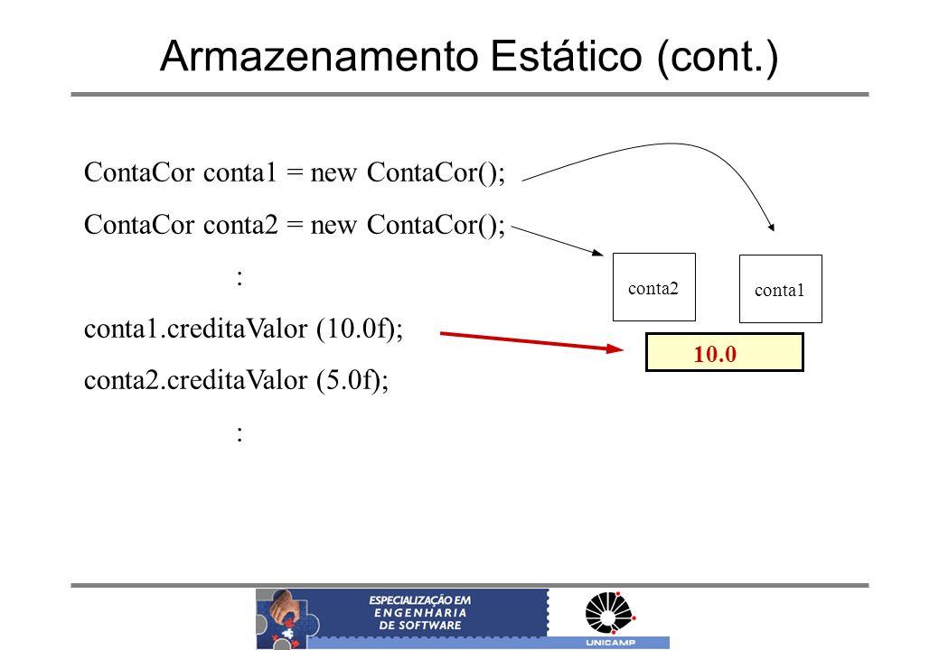 Armazenamento Estático (cont.) ContaCor conta1 = new ContaCor(); ContaCor conta2 = new ContaCor(); : conta1.creditaValor (10.0f); conta2.creditaValor