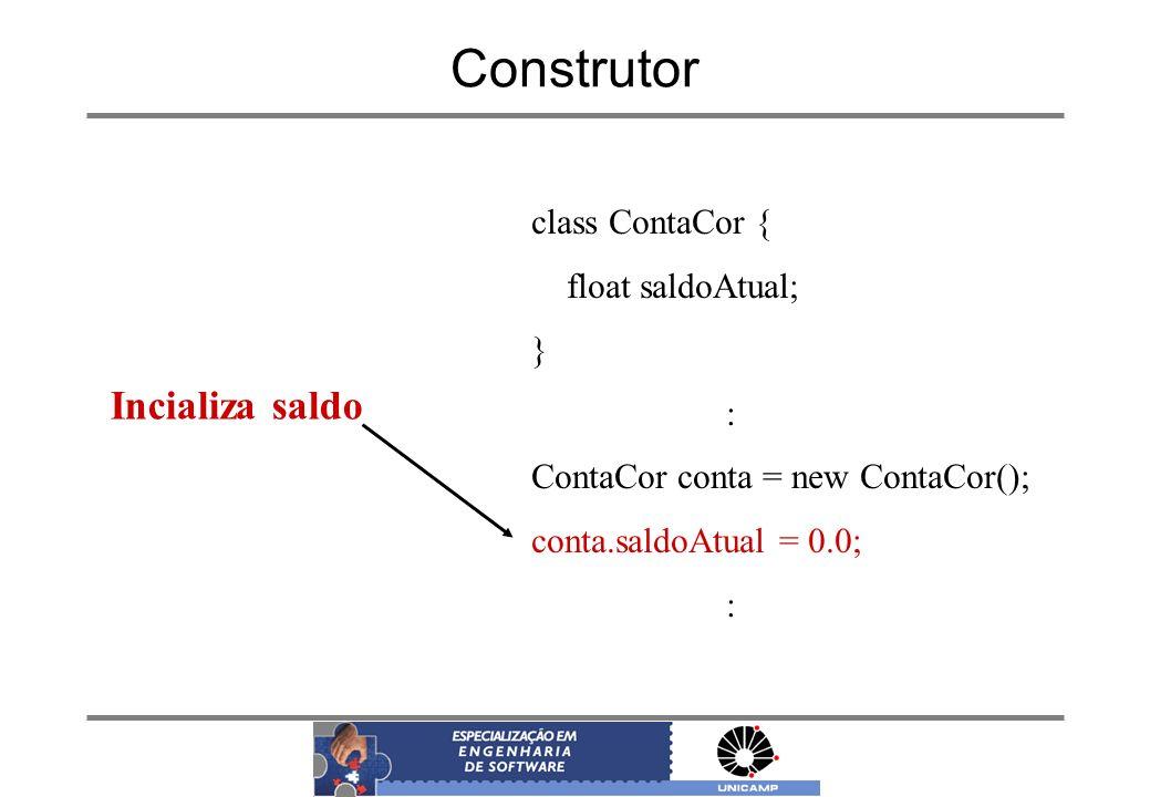 Construtor class ContaCor { float saldoAtual; } : ContaCor conta = new ContaCor(); conta.saldoAtual = 0.0; : Incializa saldo