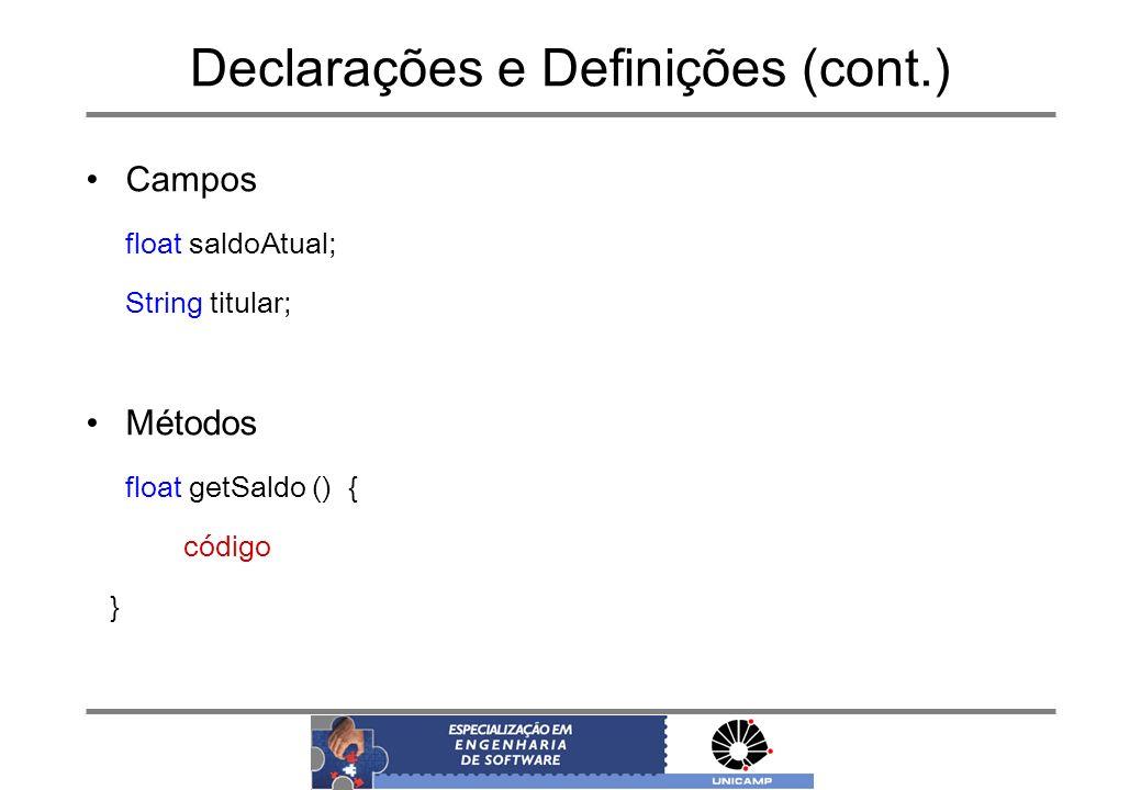 Declarações e Definições (cont.) Campos float saldoAtual; String titular; Métodos float getSaldo () { código }