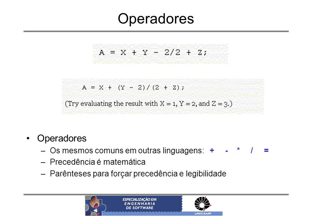 Operadores –Os mesmos comuns em outras linguagens: + - * / = –Precedência é matemática –Parênteses para forçar precedência e legibilidade
