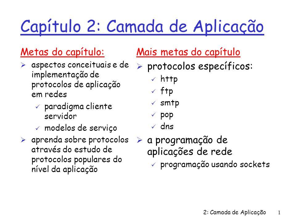 2: Camada de Aplicação42 Tipo Multipart From: ana@consumidor.br To: bernardo@doces.br Subject: Imagem de uma bela torta MIME-Version: 1.0 Content-Type: multipart/mixed; boundary=98766789 --98766789 Content-Transfer-Encoding: quoted-printable Content-Type: text/plain caro Bernardo, Anexa a imagem de uma torta deliciosa.