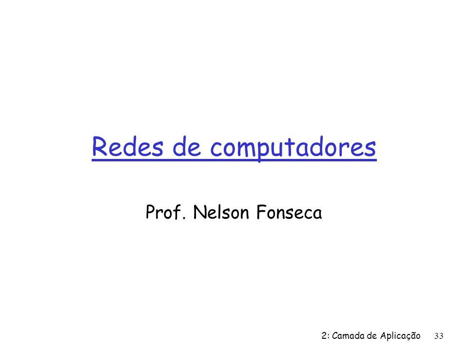 2: Camada de Aplicação33 Redes de computadores Prof. Nelson Fonseca