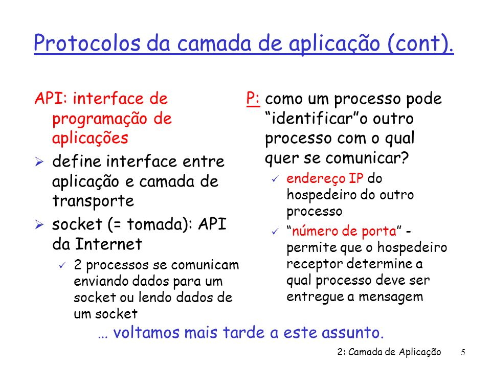 2: Camada de Aplicação5 Protocolos da camada de aplicação (cont). API: interface de programação de aplicações Ø define interface entre aplicação e cam