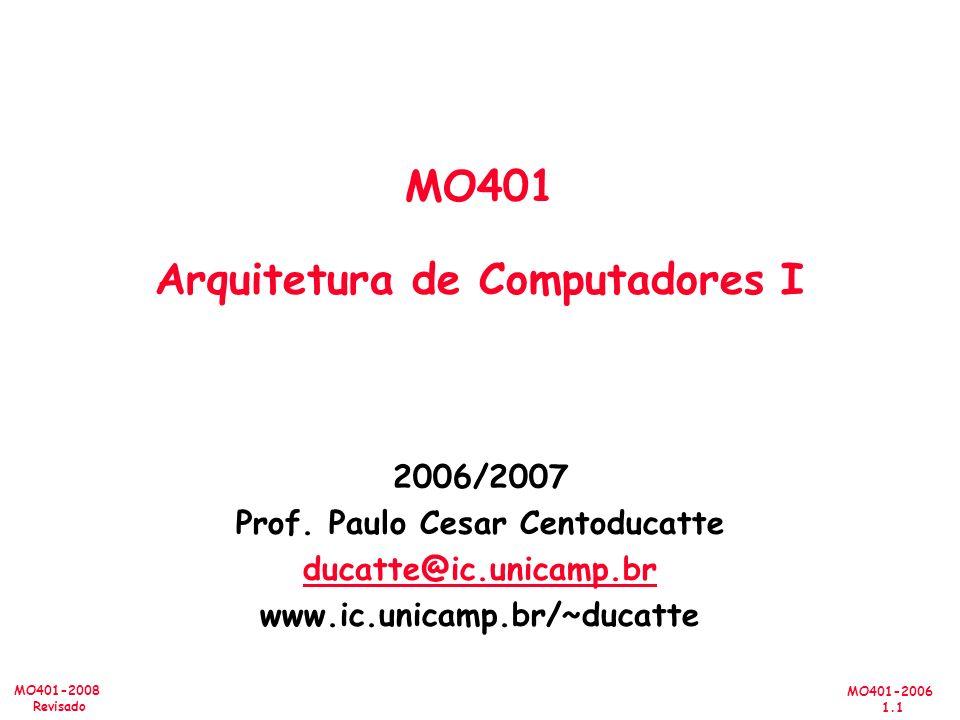 MO401-2006 1.1 MO401-2008 Revisado 2006/2007 Prof. Paulo Cesar Centoducatte ducatte@ic.unicamp.br www.ic.unicamp.br/~ducatte MO401 Arquitetura de Comp