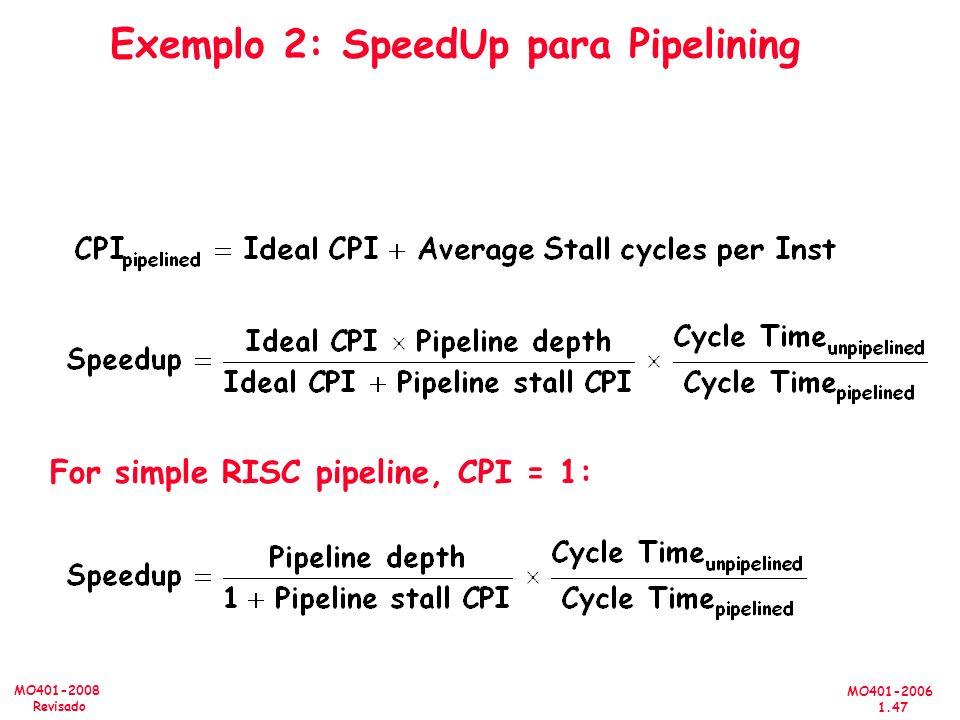 MO401-2006 1.47 MO401-2008 Revisado Exemplo 2: SpeedUp para Pipelining For simple RISC pipeline, CPI = 1: