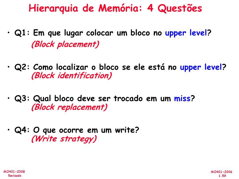 MO401-2006 1.59 MO401-2008 Revisado Hierarquia de Memória: 4 Questões Q1: Em que lugar colocar um bloco no upper level? (Block placement) Q2: Como loc