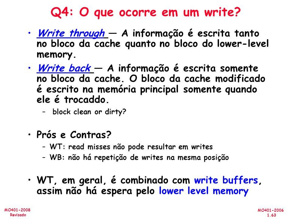 MO401-2006 1.63 MO401-2008 Revisado Q4: O que ocorre em um write? Write through A informação é escrita tanto no bloco da cache quanto no bloco do lowe