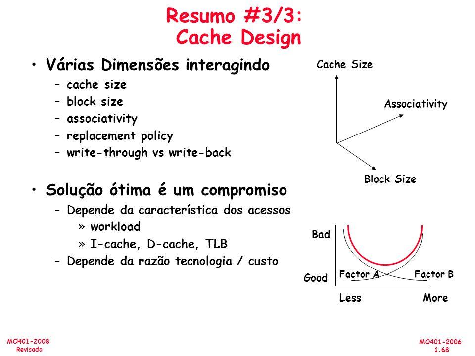 MO401-2006 1.68 MO401-2008 Revisado Resumo #3/3: Cache Design Várias Dimensões interagindo –cache size –block size –associativity –replacement policy