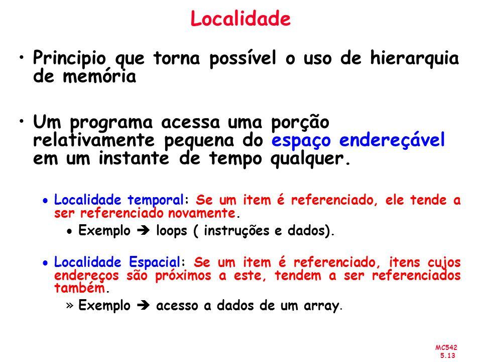 MC542 5.13 Localidade Principio que torna possível o uso de hierarquia de memória Um programa acessa uma porção relativamente pequena do espaço endere