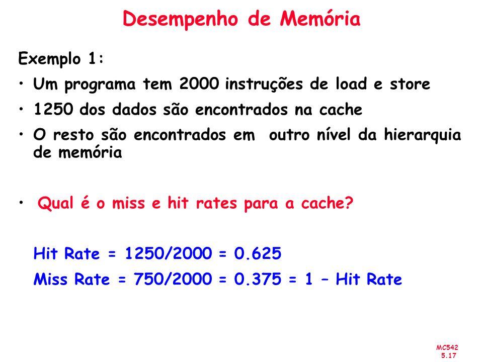 MC542 5.17 Desempenho de Memória Exemplo 1: Um programa tem 2000 instruções de load e store 1250 dos dados são encontrados na cache O resto são encont