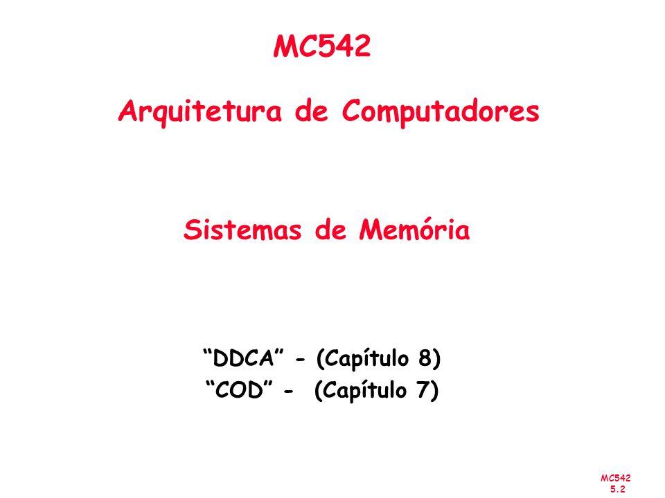 MC542 5.2 MC542 Arquitetura de Computadores Sistemas de Memória DDCA - (Capítulo 8) COD - (Capítulo 7)
