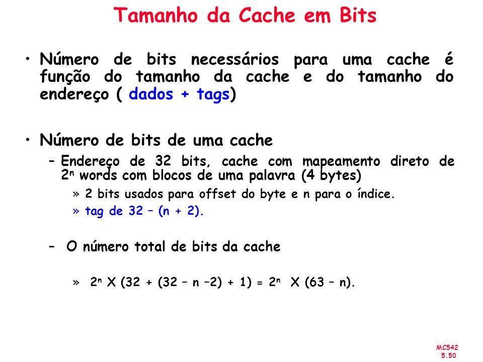MC542 5.50 Tamanho da Cache em Bits Número de bits necessários para uma cache é função do tamanho da cache e do tamanho do endereço ( dados + tags) Nú