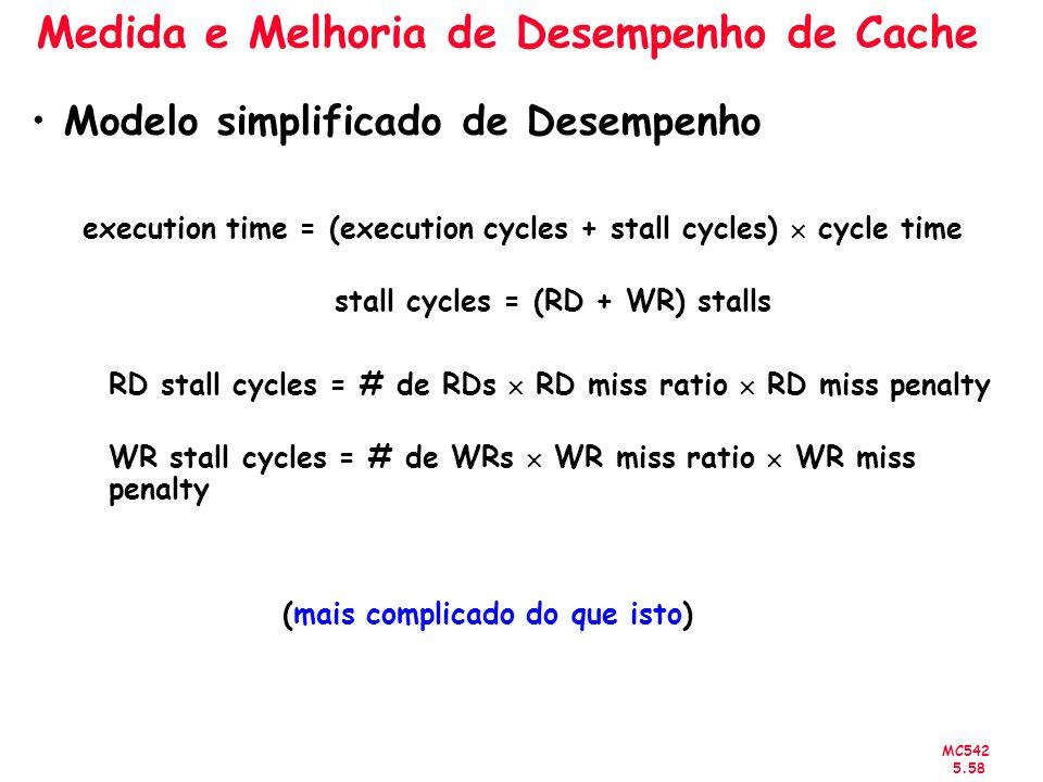 MC542 5.58 Medida e Melhoria de Desempenho de Cache Modelo simplificado de Desempenho execution time = (execution cycles + stall cycles) cycle time st