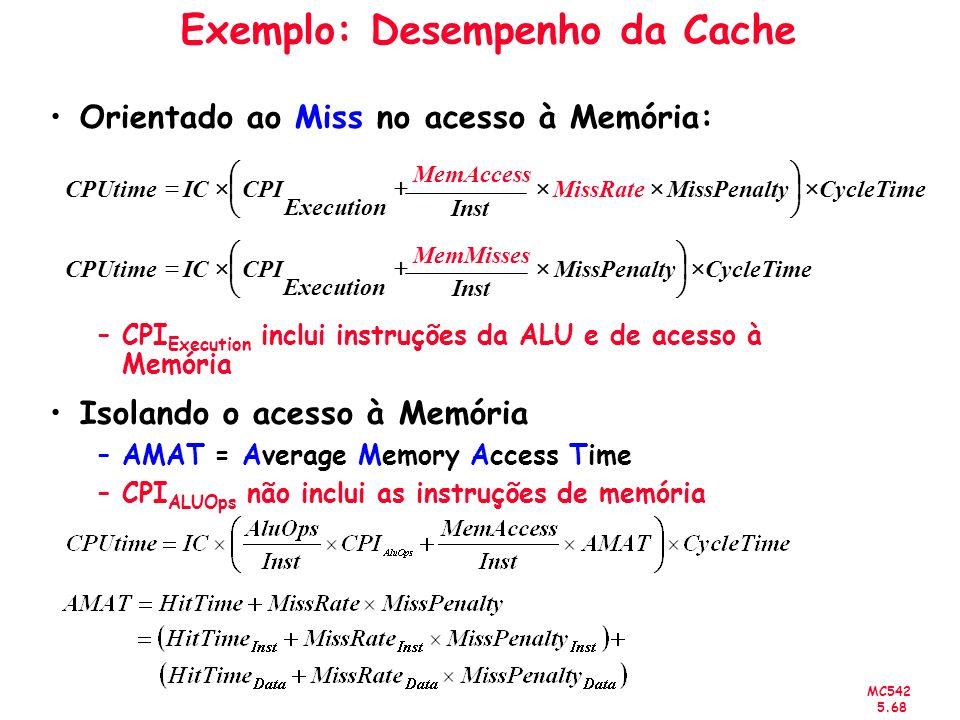 MC542 5.68 Orientado ao Miss no acesso à Memória: –CPI Execution inclui instruções da ALU e de acesso à Memória Exemplo: Desempenho da Cache Isolando