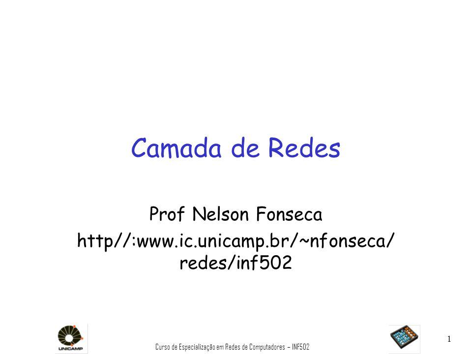 Curso de Especialização em Redes de Computadores – INF502 72 Classificação de Algoritmos de Roteamento Informação global ou descentralizada.