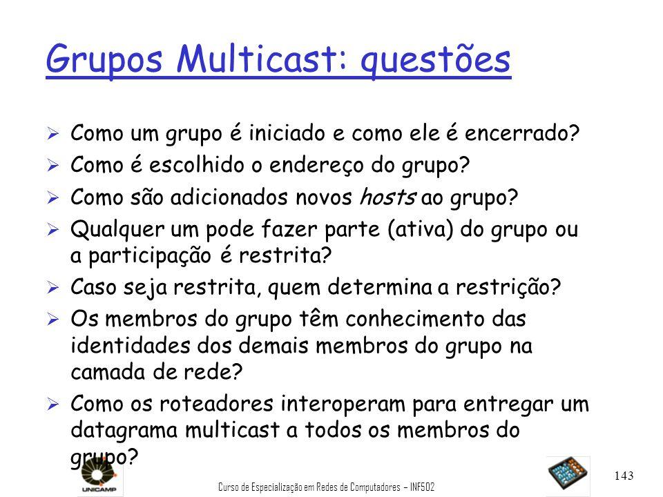Curso de Especialização em Redes de Computadores – INF502 143 Grupos Multicast: questões Ø Como um grupo é iniciado e como ele é encerrado? Ø Como é e