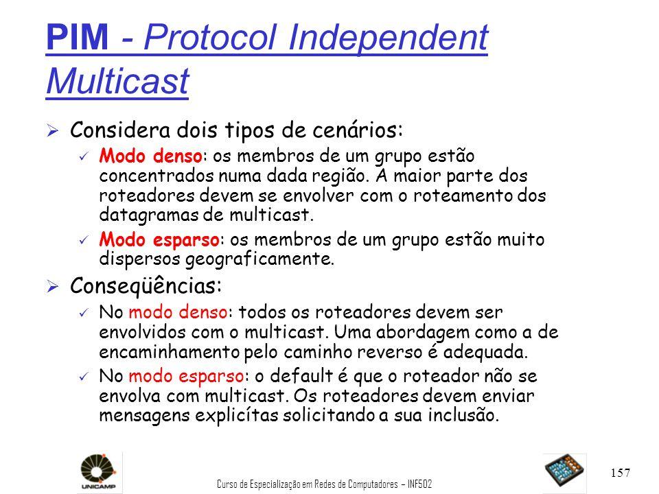 Curso de Especialização em Redes de Computadores – INF502 157 PIM - Protocol Independent Multicast Ø Considera dois tipos de cenários: ü Modo denso: o