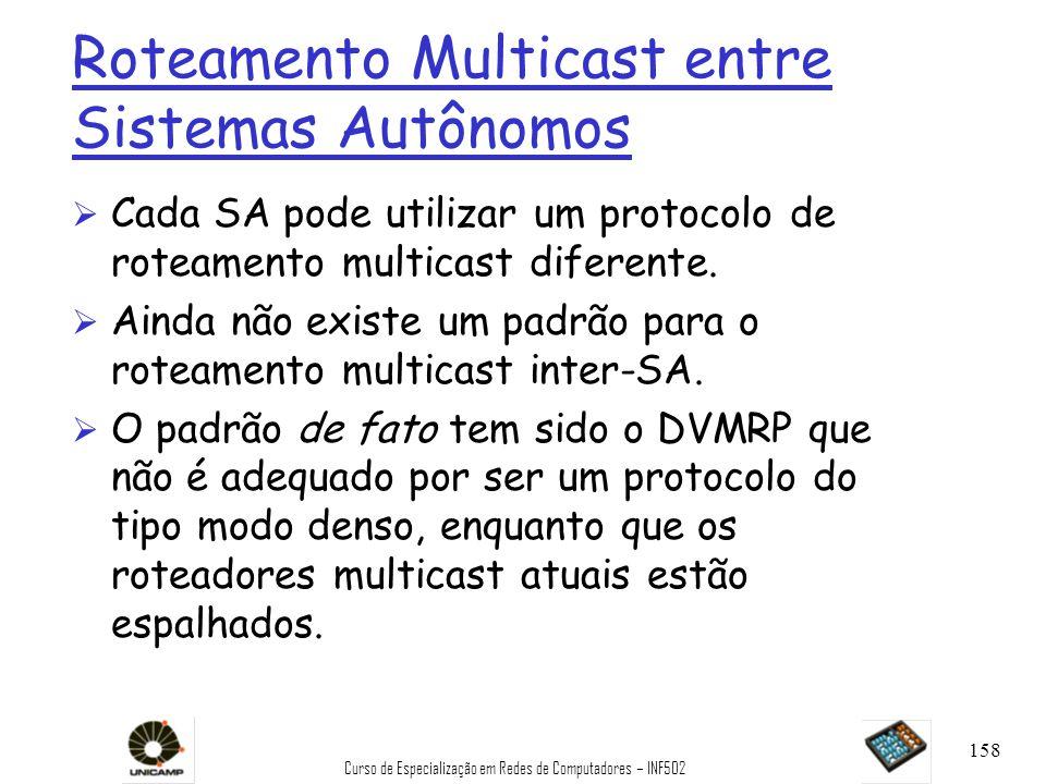 Curso de Especialização em Redes de Computadores – INF502 158 Roteamento Multicast entre Sistemas Autônomos Ø Cada SA pode utilizar um protocolo de ro