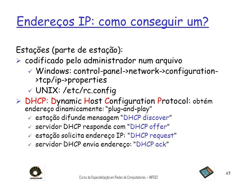 Curso de Especialização em Redes de Computadores – INF502 45 Endereços IP: como conseguir um? Estações (parte de estação): Ø codificado pelo administr