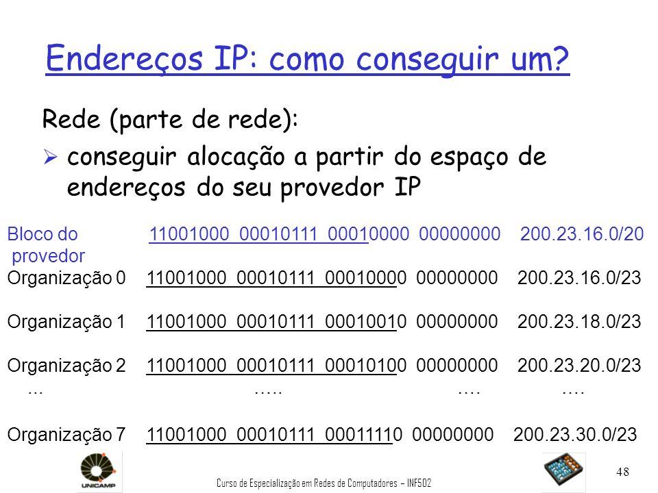 Curso de Especialização em Redes de Computadores – INF502 48 Endereços IP: como conseguir um? Rede (parte de rede): Ø conseguir alocação a partir do e