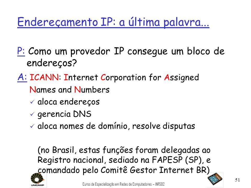 Curso de Especialização em Redes de Computadores – INF502 51 Endereçamento IP: a última palavra... P: Como um provedor IP consegue um bloco de endereç