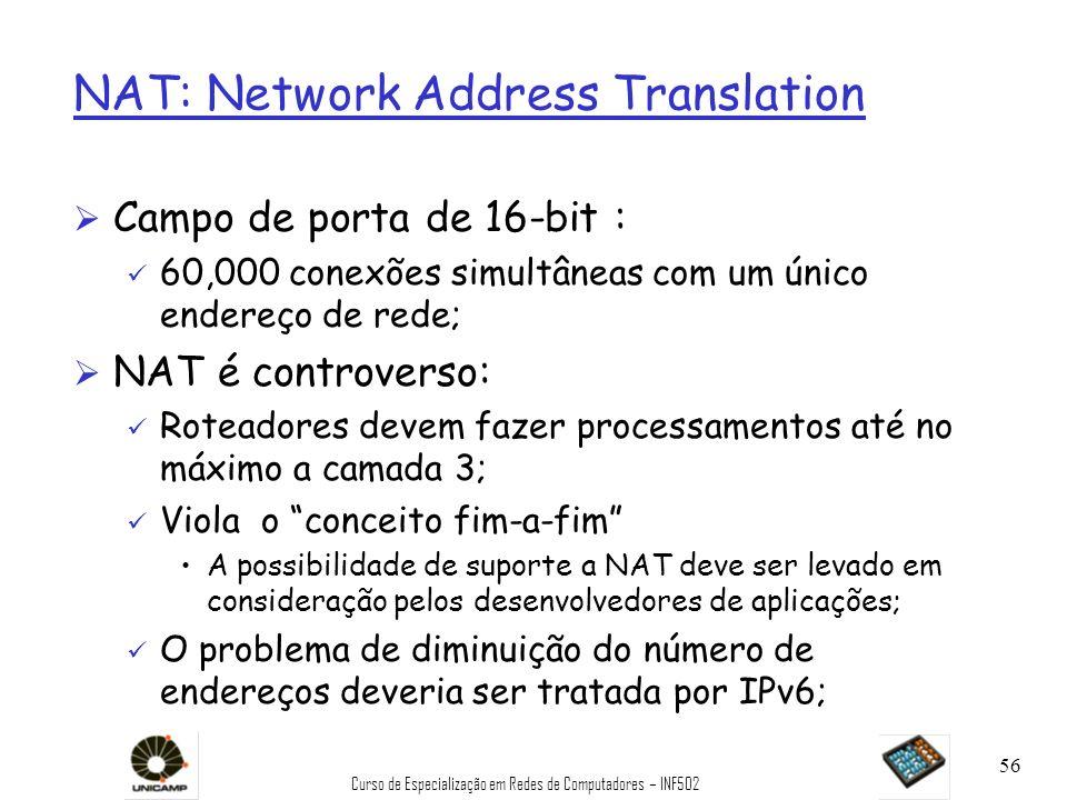 Curso de Especialização em Redes de Computadores – INF502 56 NAT: Network Address Translation Ø Campo de porta de 16-bit : ü 60,000 conexões simultâne