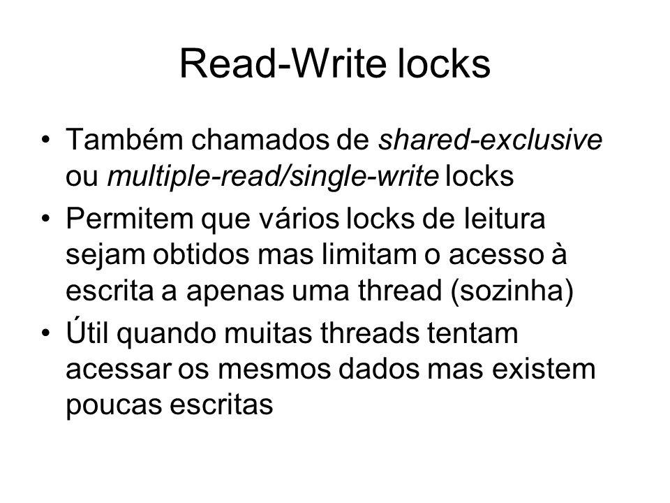 Read-Write locks Também chamados de shared-exclusive ou multiple-read/single-write locks Permitem que vários locks de leitura sejam obtidos mas limita
