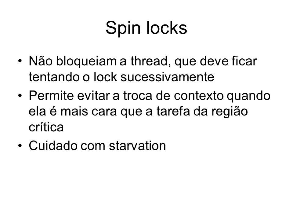 Spin locks Não bloqueiam a thread, que deve ficar tentando o lock sucessivamente Permite evitar a troca de contexto quando ela é mais cara que a taref