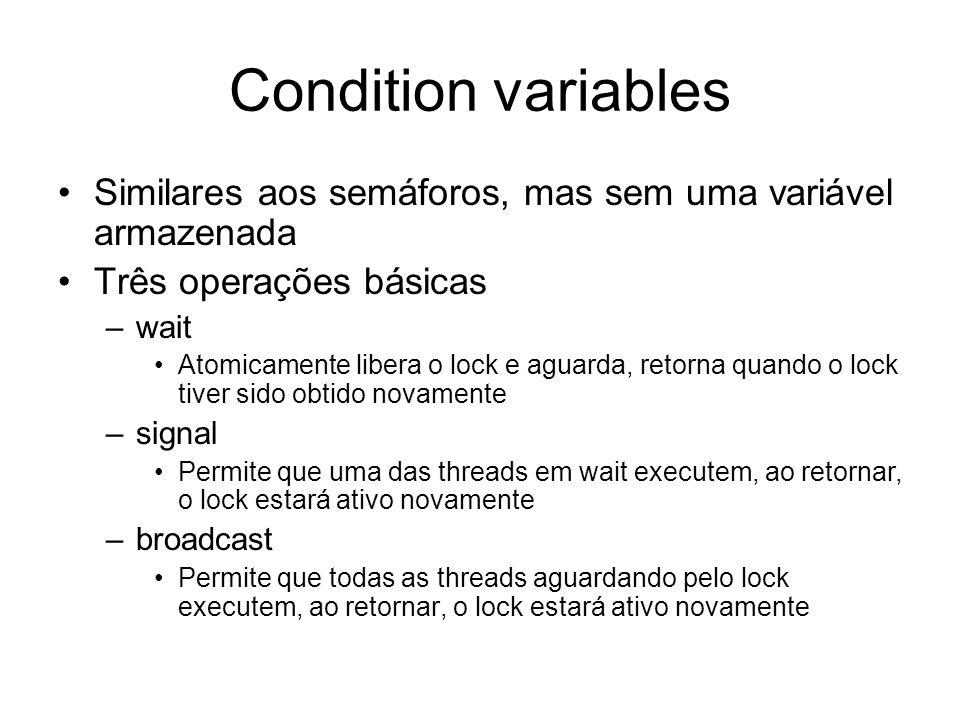 Condition variables Similares aos semáforos, mas sem uma variável armazenada Três operações básicas –wait Atomicamente libera o lock e aguarda, retorn