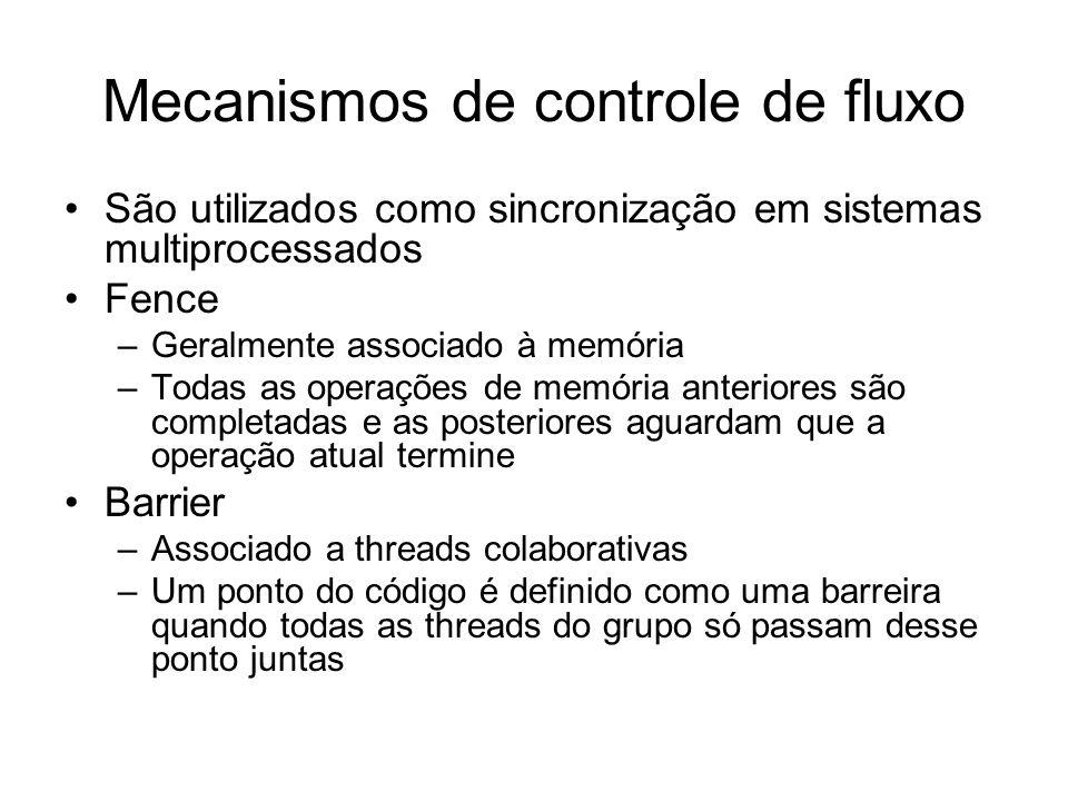 Mecanismos de controle de fluxo São utilizados como sincronização em sistemas multiprocessados Fence –Geralmente associado à memória –Todas as operaçõ