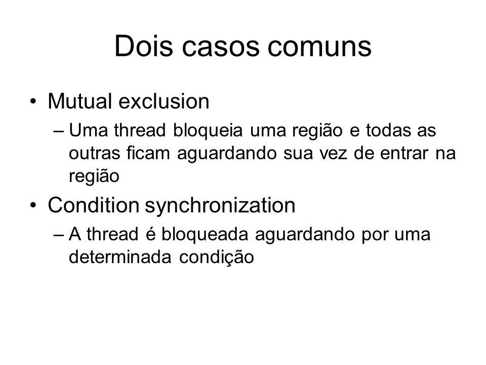 Dois casos comuns Mutual exclusion –Uma thread bloqueia uma região e todas as outras ficam aguardando sua vez de entrar na região Condition synchroniz