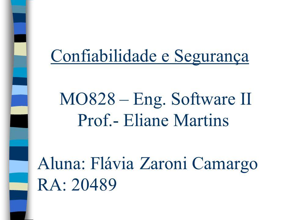 Confiabilidade e Segurança MO828 – Eng. Software II Prof.- Eliane Martins Aluna: Flávia Zaroni Camargo RA: 20489