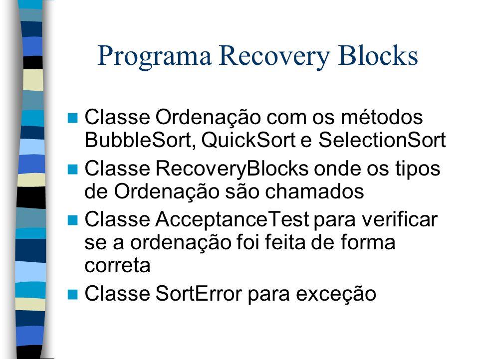 Programa Recovery Blocks Classe Ordenação com os métodos BubbleSort, QuickSort e SelectionSort Classe RecoveryBlocks onde os tipos de Ordenação são ch