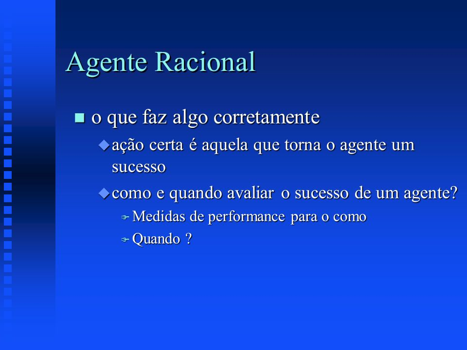 Como implementar o Agente Taxista n Simple Reflex Agents n Agents that keep track of the world n Goal-based agents n Utility-based agents