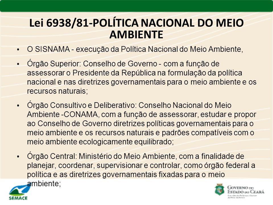 Lei 6938/81-POLÍTICA NACIONAL DO MEIO AMBIENTE O SISNAMA - execução da Política Nacional do Meio Ambiente, Órgão Superior: Conselho de Governo - com a