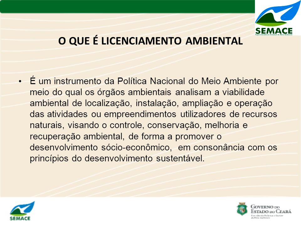 O QUE É LICENCIAMENTO AMBIENTAL É um instrumento da Política Nacional do Meio Ambiente por meio do qual os órgãos ambientais analisam a viabilidade am