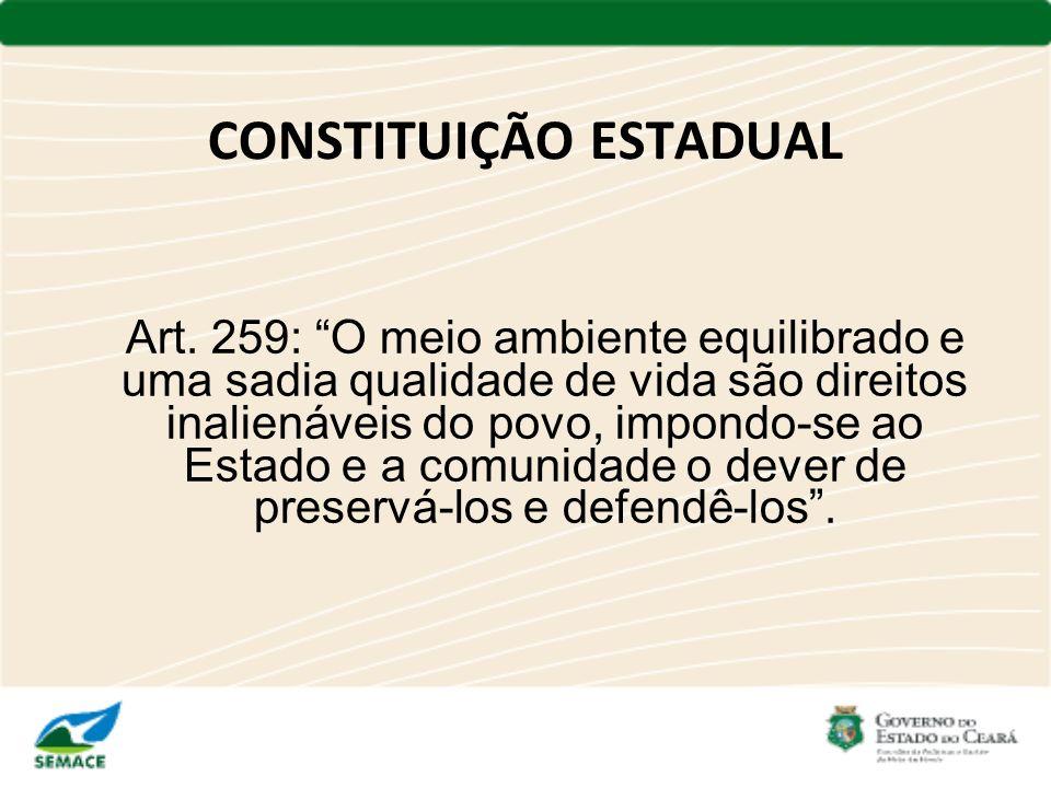 CONSTITUIÇÃO ESTADUAL Art. 259: O meio ambiente equilibrado e uma sadia qualidade de vida são direitos inalienáveis do povo, impondo-se ao Estado e a