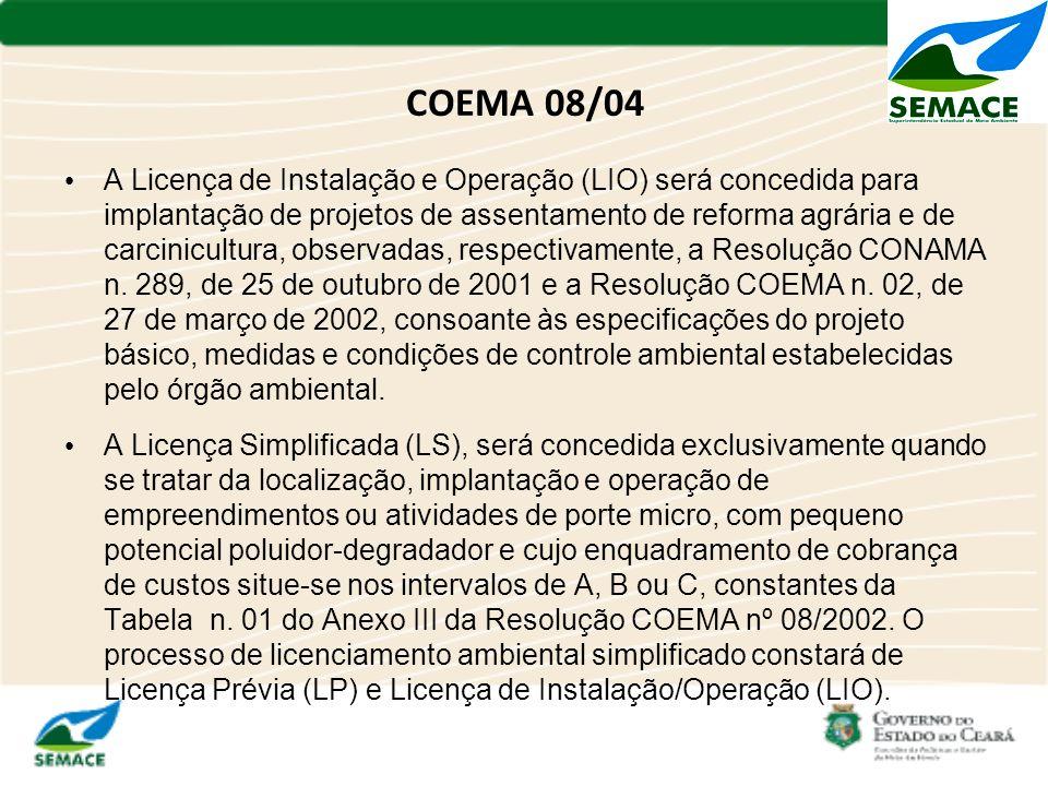 COEMA 08/04 A Licença de Instalação e Operação (LIO) será concedida para implantação de projetos de assentamento de reforma agrária e de carcinicultur