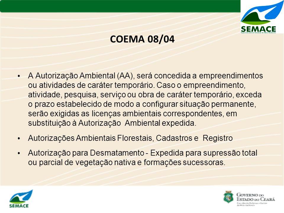 COEMA 08/04 A Autorização Ambiental (AA), será concedida a empreendimentos ou atividades de caráter temporário. Caso o empreendimento, atividade, pesq